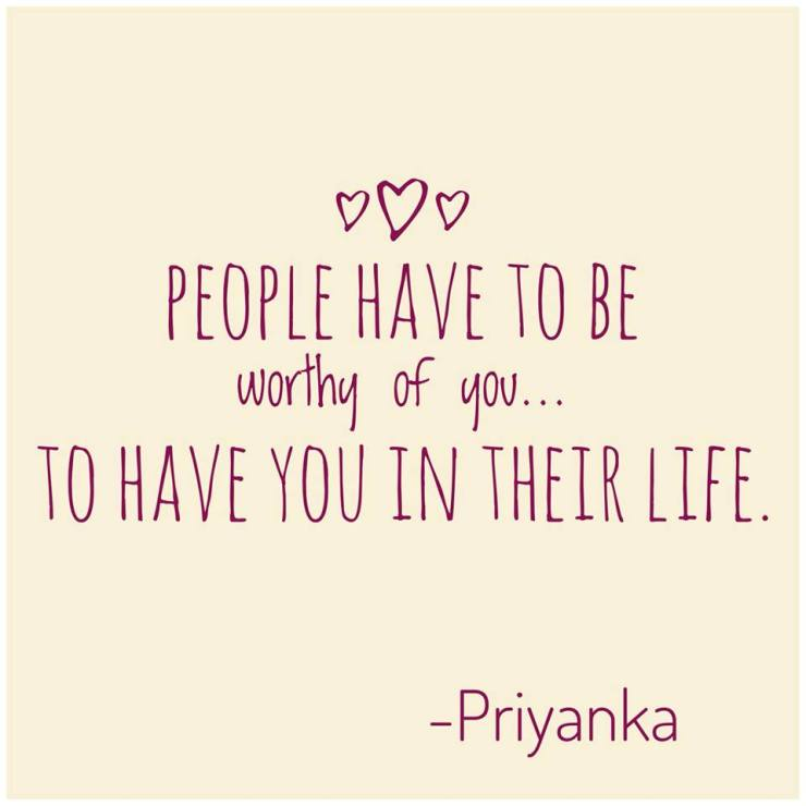 People Have To Be Worthy Of You To Have You In Their Life